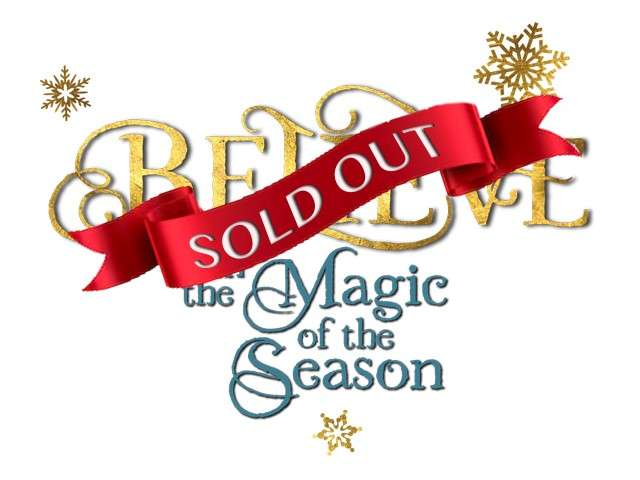 Believe in the Magic of the Season - Sold out